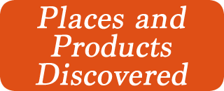Places and Products Discovered